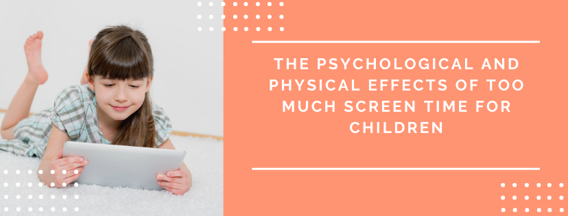 The Psychological and Physical Effects of Too Much Screen Time for Children