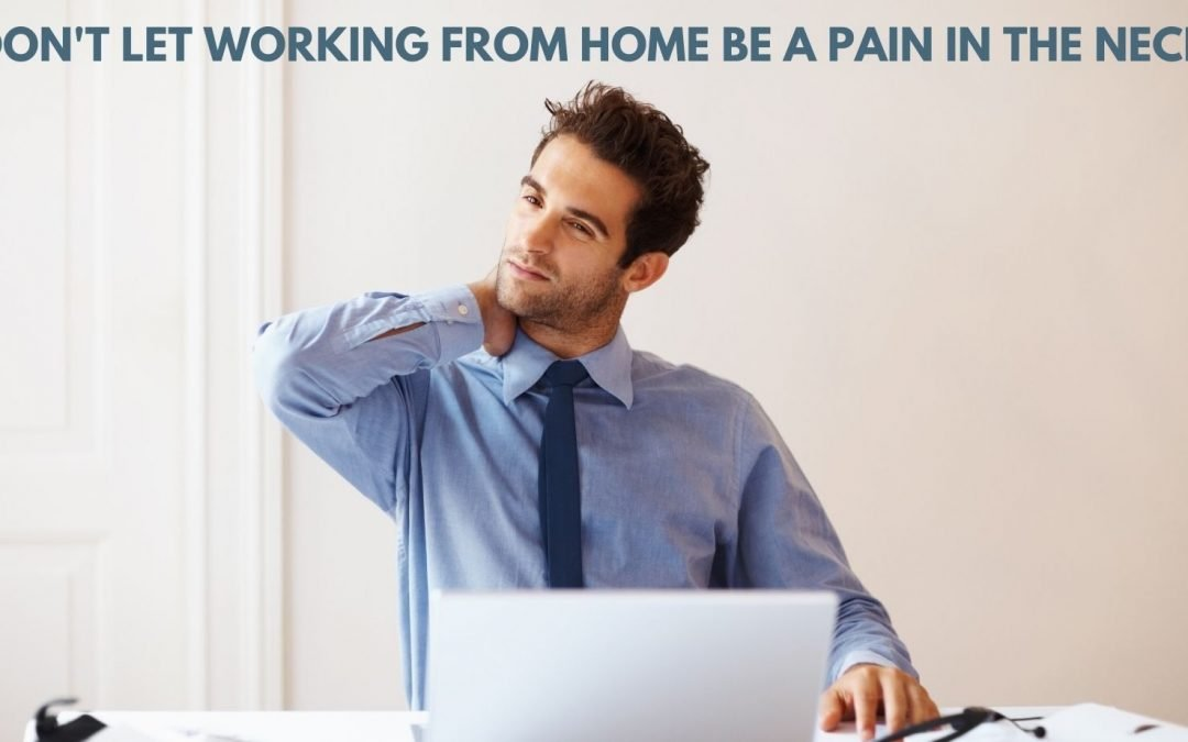 Don't Let Working from Home be a Pain in the Neck